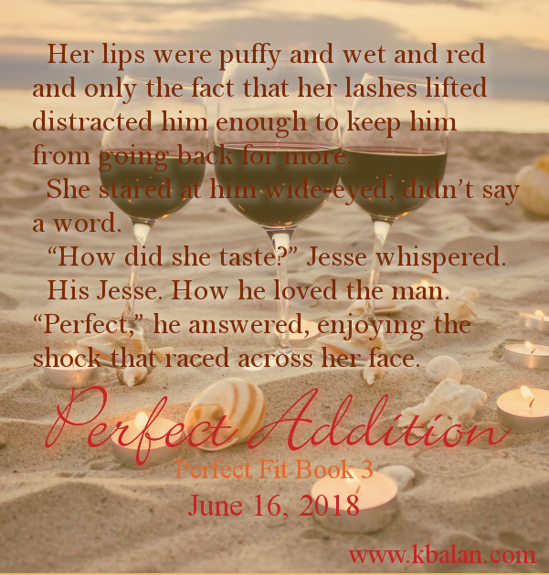 "three wine glasses on the beach, with candles, with text overlay that reads: ""Her lips were puffy and wet and red and only the fact that her lashes lifted distracted him enough to keep him from going back for more.   She stared at him wide-eyed, didn't say a word.   ""How did she taste?"" Jesse whispered.   His Jesse. How he loved the man.  ""Perfect,"" he answered, enjoying the shock that raced across her face."""