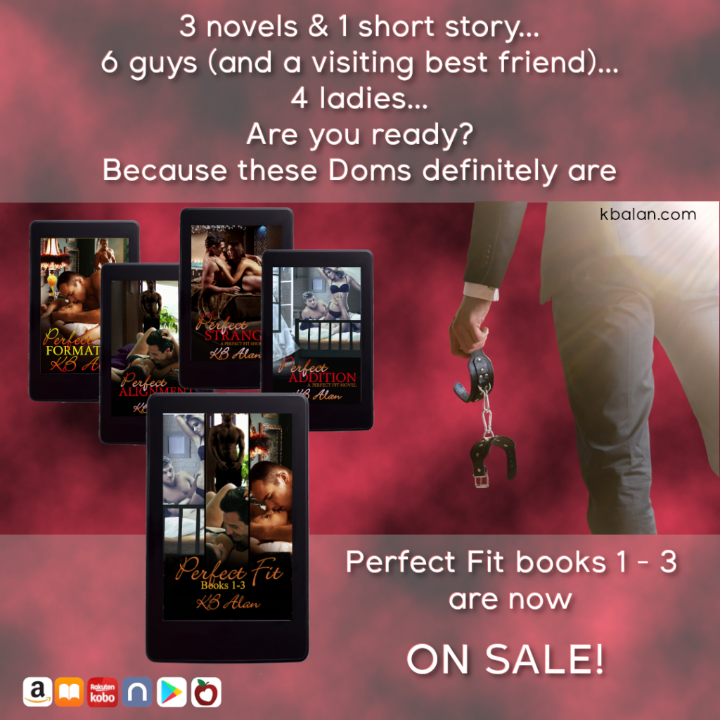 eReader with cover of Perfect Fit Books 1-3, closeup of man holding bondage cuffs, text that reads: 3 novels & 1 short story, 6 guys (and a visiting friend), 4 ladies...Are you ready? Because these Doms definitely are.